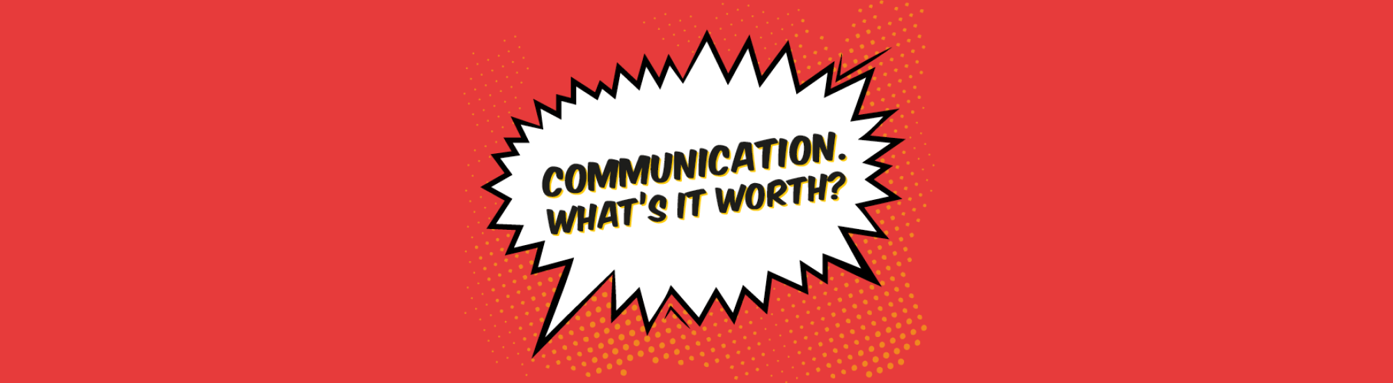 Communication Whats it worth HEAD