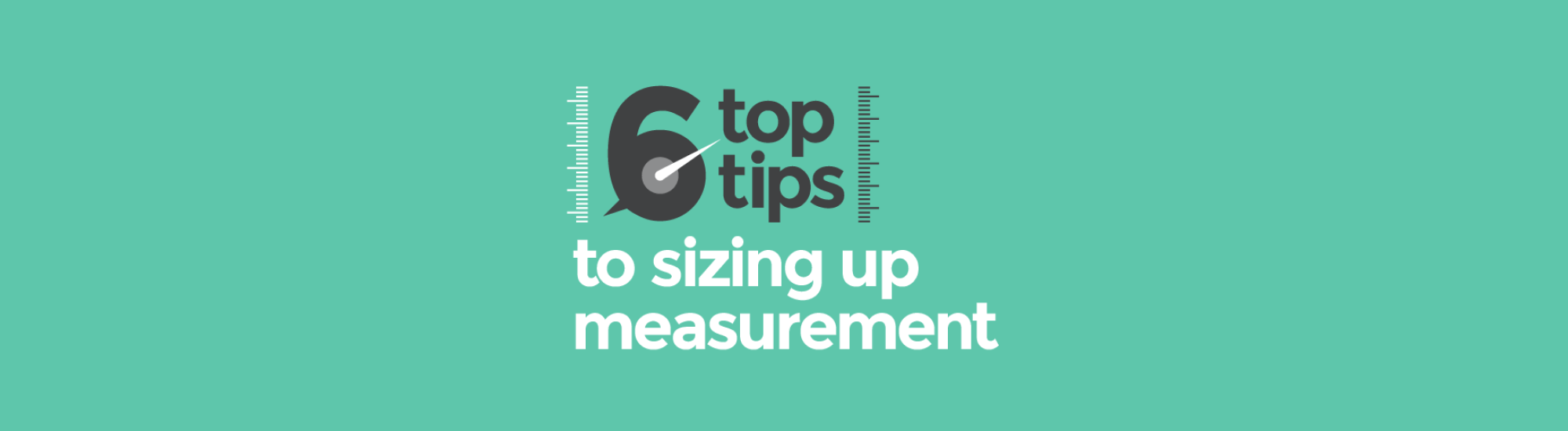 6 top tips to sizing up measurement HEAD